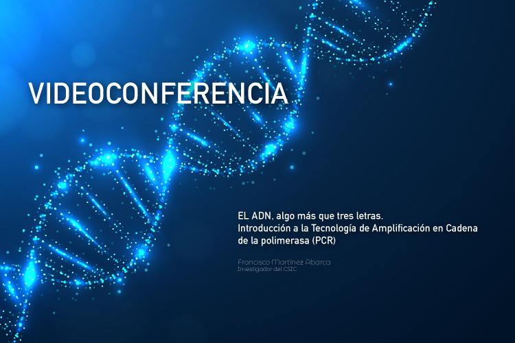 Videconferencia: El ADN, algo más que cuatro letras. Introducción a la Tecnología de Amplificación en Cadena de la polimerasa (PCR).